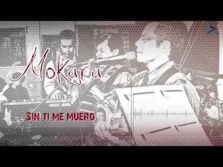 Mokara - Sin Ti Me Muero (Al Gran Rey)
