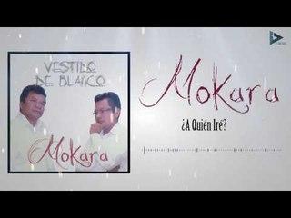Mokara - ¿A Quien Ire ? (Vestido De Blanco)