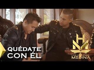 Los Hermanos Medina - Quedate Con el (Video Oficial)