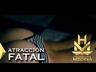 Los Hermanos Medina - Atracción Fatal (Video Oficial)