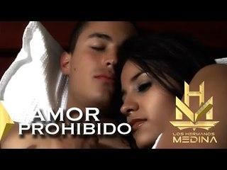 Los Hermanos Medina - Amor Prohibido (video Oficial)