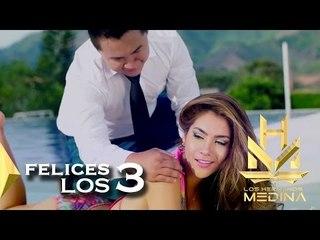 Los Hermanos Medina - Felices Los Tres (Video Oficial)