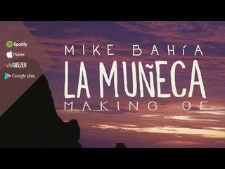 Mike Bahia - La Muñeca (Making Off)