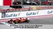 Entretien avec Jean-Louis Moncet après le Grand Prix de Bahrein 2017