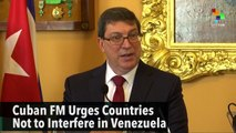 Cuban FM Urges Countries Not to Interfere in Venezuela