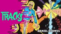 Daniel Clowes - Tracks ARTE