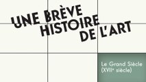 MOOC Une brève histoire de l'art, Le Grand Siècle (XVIIe Siècle) : Un peu d'histoire