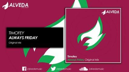 Timofey - Always Friday (Original Mix)