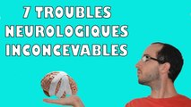 7 troubles neurologiques inconcevables (Brain Watching)