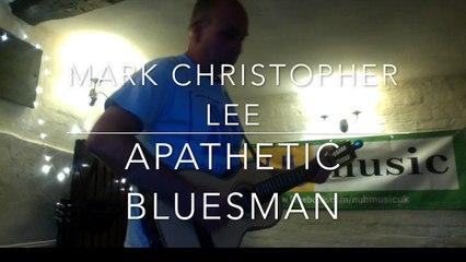 Mark Christopher Lee - Apathetic Bluesman