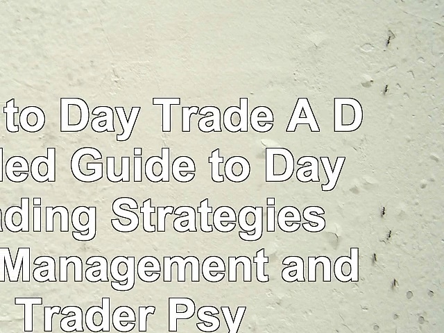 download  How to Day Trade A Detailed Guide to Day Trading Strategies Risk Management and Trader 47b04011