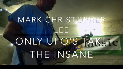 Mark Christopher Lee - Only UFO's Take The Insane