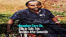 Rwandans Carry On, Side by Side, Two Decades After Genocide