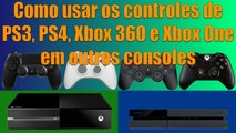 Como usar os controles de PS3, PS4, Xbox 360 e Xbox One em outros consoles