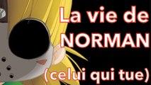 La vie de Norman (pas celui qui fait des vidéos mais celui qui tue)