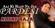 Aaj Ki Raat Na Jaa Pardesi | Singer - Altaf Raja
