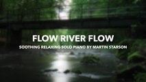 "Relaxing Piano Music - ""Flow River Flow"" Peaceful Piano & Soothing Water - Beautiful Romantic Piano Music"