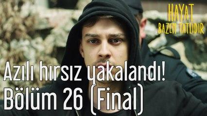 Hayat Bazen Tatlıdır 26. Bölüm (Final) Azılı Hırsız Yakalandı!