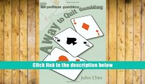 Popular Book  A Way to Quit Gambling: (For Problem Gamblers)  For Online