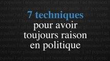 Présidentielle 2017 : sept techniques pour avoir toujours raison en politique