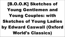 [EBOOK] Sketches of Young Gentlemen and Young Couples: with Sketches of Young Ladies by Edward Caswall (Oxford World's Classics) by Charles Dickens [E.P.U.B]