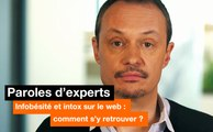 Paroles d'experts - Infobésité et intox sur le web : comment s'y retrouver ? - Orange