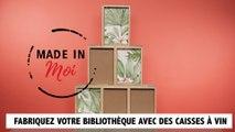MADE IN MOI : comment fabriquer une bibliothèque avec des caisses à vin ?