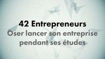 CONF@42 - 42 Entrepreneurs - Pourquoi oser lancer son entreprise pendant ses études