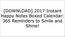 [Read] 2017 Instant Happy Notes Boxed Calendar: 365 Reminders to Smile and Shine! P.P.T