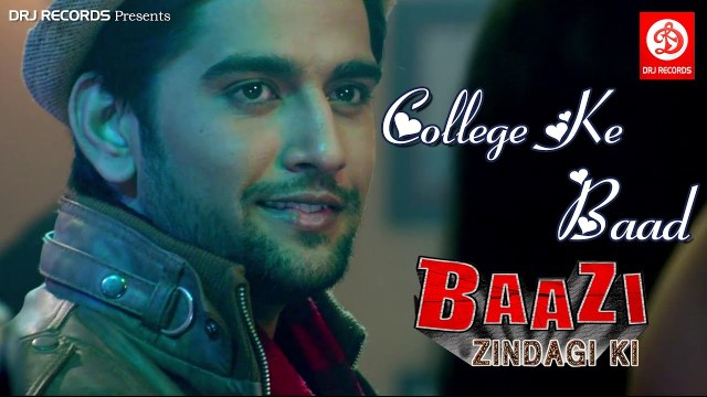 College Ke Baad || Full HD Hindi Song || Baazi Zindagi Ki 2017
