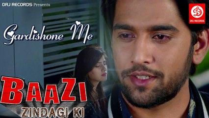 Gardishone Me || Full HD Hindi Song || Baazi Zindagi Ki 2017