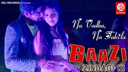 Na Vodka,Na Takila || Full HD Hindi Song || Baazi Zindagi Ki 2017
