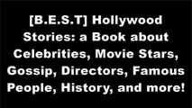 [EBOOK] Hollywood Stories: a Book about Celebrities, Movie Stars, Gossip, Directors, Famous People, History, and more! [T.X.T]
