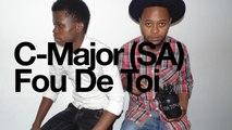 C-Major (SA) Ft. Papi Minoki - Fou de toi