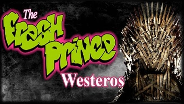 The Fresh Prince Of Westeros (Game of Thrones Parody of Fresh Prince of Bel-Air)