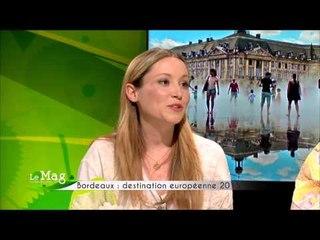 Le Mag de Campagne TV -  Bordeaux : capitale européenne 2015