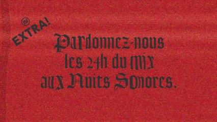 Extra ! Pardonnez-nous les 24 heures du mix à Nuits Sonores