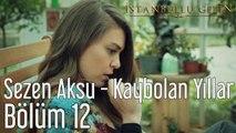 İstanbullu Gelin 12. Bölüm Sezen Aksu - Kaybolan Yıllar