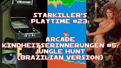 Jungle Hunt - Brazilian Version (Arcade Kindheitserinnerungen #05) - starkiller's Playtime #023