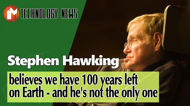 Stephen Hawking believes we have 100 years left on Earth – and he's not the only one