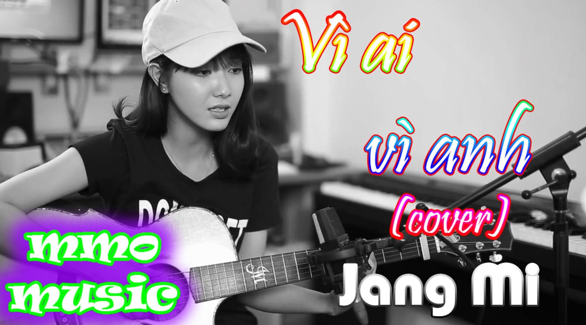 Vì Ai Vì Anh - jang Mi - MV Cover Lyric HD ✓