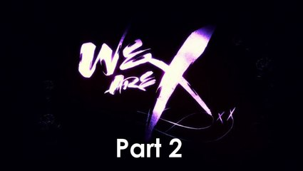 [Bluray] WeAreX [Documentary] [Part 2 of 2]