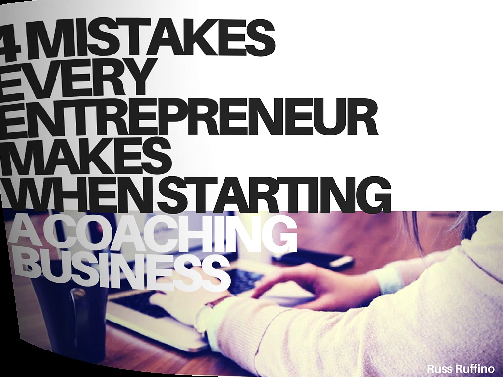4 Mistakes Every Entrepreneur Makes When Starting A Coaching Business | Russ Ruffino