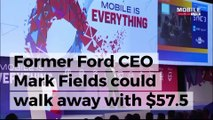 Ex-Ford CEO Mark Fields walks away with $57.5M payout