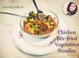 Chicken Stir-fried Vegetables Noodle | Noodles Recipes | Quick & Easy | homelyfood.in
