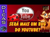 MAIS UM BUG DO YOUTUBE? OU SERÁ O NOVO LAYOUT DO YOUTUBE ?