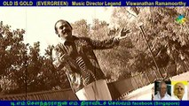 OLD IS GOLD (EVERGREEN) Music Director Legend Viswanathan Ramamoorthy & Singapore seeni mohammad