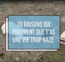 10 raisons qui prouvent que t'as une vie trop naze !