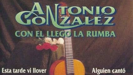 """Antonio Gonzalez """"El Pescailla"""" - Con el Llego la Rumba"""