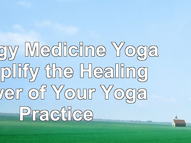 read  Energy Medicine Yoga Amplify the Healing Power of Your Yoga Practice 69c37e4c
